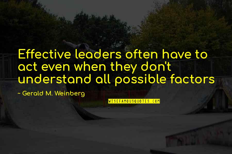 Strategic Partnerships Quotes By Gerald M. Weinberg: Effective leaders often have to act even when