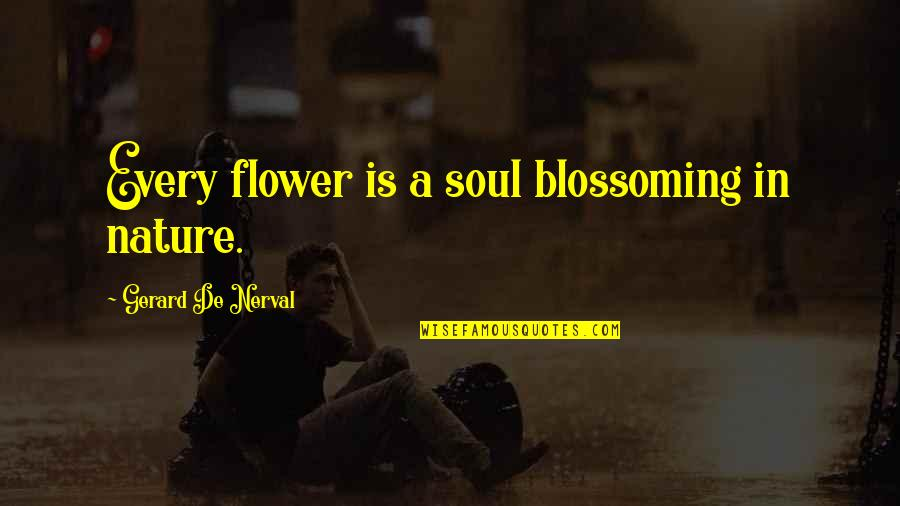 Strategic Partnerships Quotes By Gerard De Nerval: Every flower is a soul blossoming in nature.