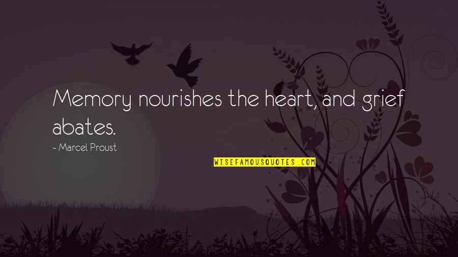 Strategic Partnerships Quotes By Marcel Proust: Memory nourishes the heart, and grief abates.