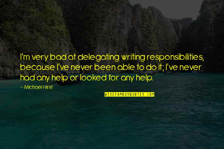 Strategic Partnerships Quotes By Michael Hirst: I'm very bad at delegating writing responsibilities, because