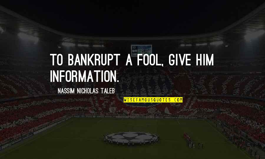 Strategic Partnerships Quotes By Nassim Nicholas Taleb: To bankrupt a fool, give him information.