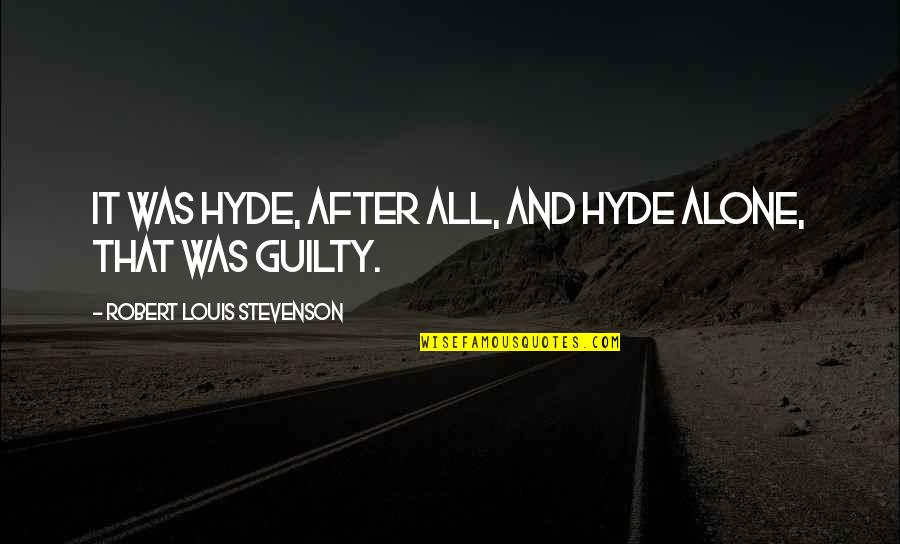 Strategic Partnerships Quotes By Robert Louis Stevenson: It was Hyde, after all, and Hyde alone,
