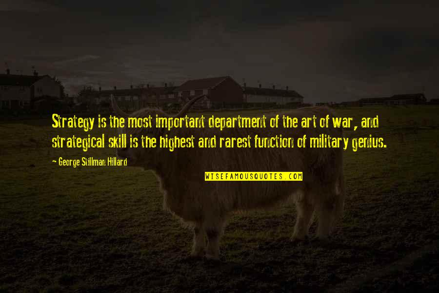 Strategical Quotes By George Stillman Hillard: Strategy is the most important department of the