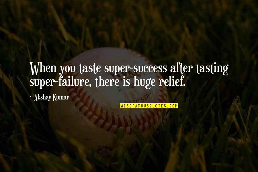Strategize Quotes By Akshay Kumar: When you taste super-success after tasting super-failure, there