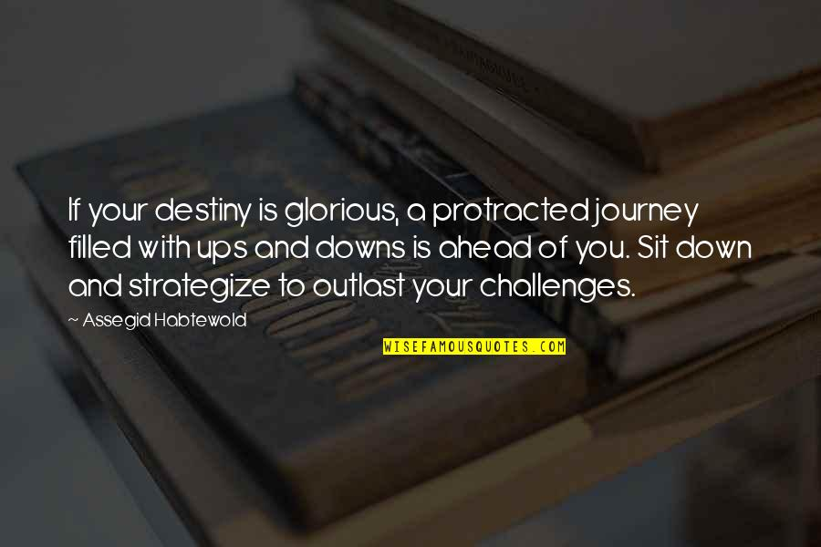 Strategize Quotes By Assegid Habtewold: If your destiny is glorious, a protracted journey