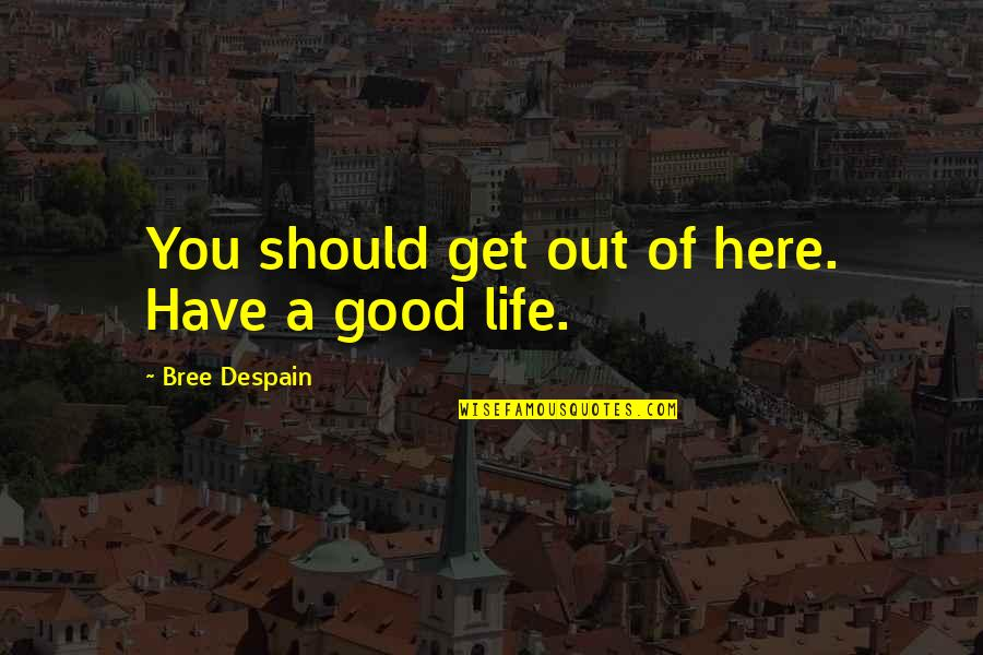 Strategize Quotes By Bree Despain: You should get out of here. Have a