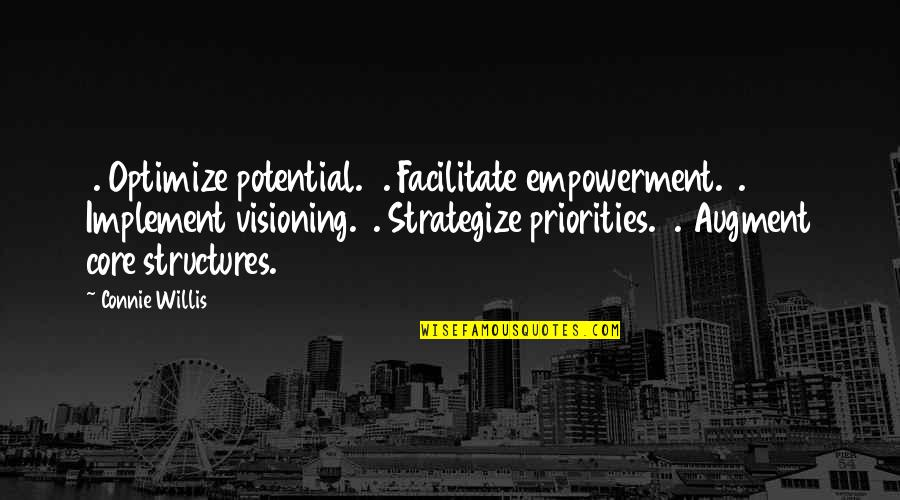 Strategize Quotes By Connie Willis: 1. Optimize potential.2. Facilitate empowerment.3. Implement visioning.4. Strategize