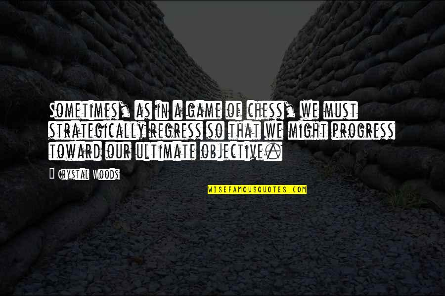 Strategize Quotes By Crystal Woods: Sometimes, as in a game of chess, we