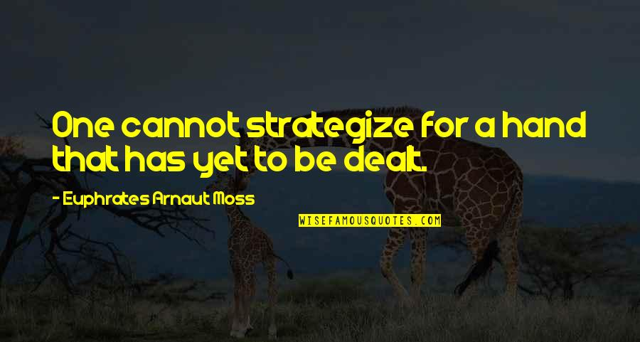 Strategize Quotes By Euphrates Arnaut Moss: One cannot strategize for a hand that has