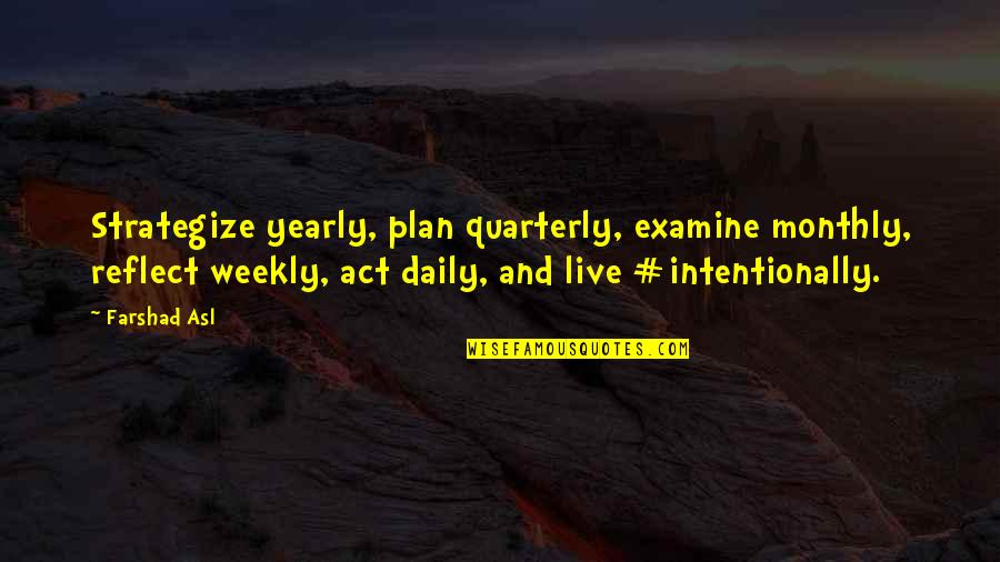 Strategize Quotes By Farshad Asl: Strategize yearly, plan quarterly, examine monthly, reflect weekly,