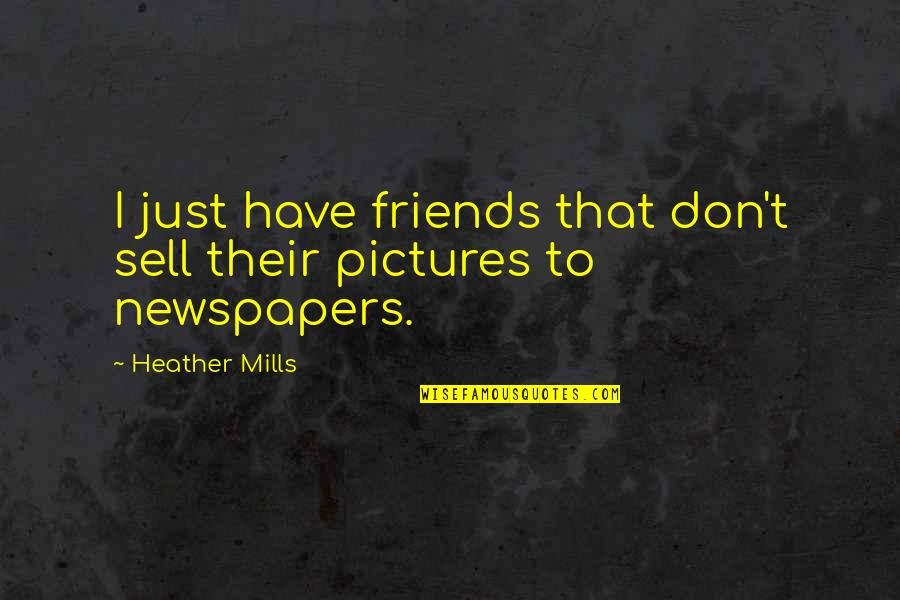 Strategize Quotes By Heather Mills: I just have friends that don't sell their