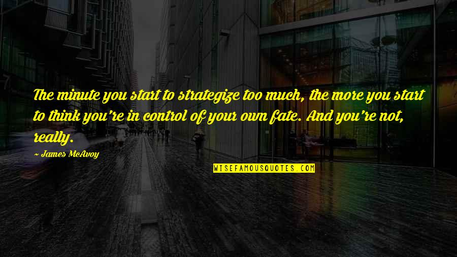Strategize Quotes By James McAvoy: The minute you start to strategize too much,