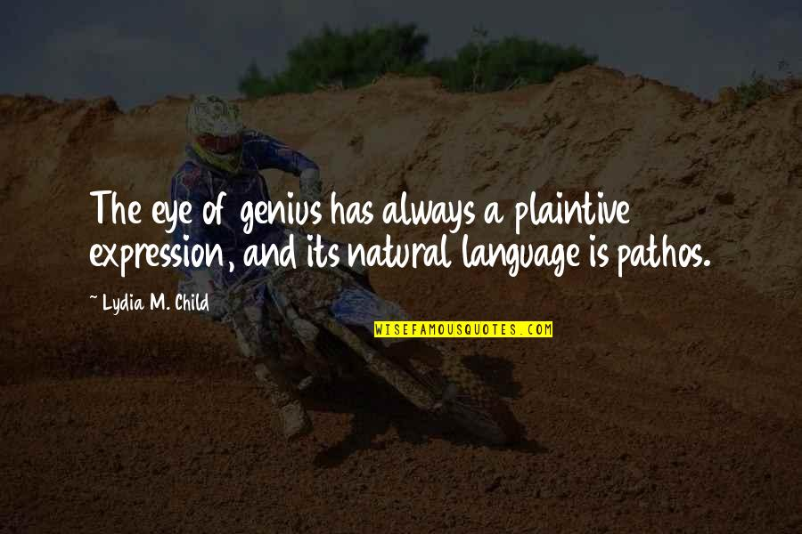 Strategize Quotes By Lydia M. Child: The eye of genius has always a plaintive