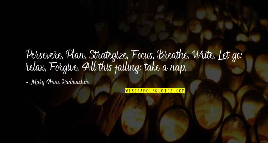 Strategize Quotes By Mary Anne Radmacher: Persevere. Plan. Strategize. Focus. Breathe. Write. Let go: