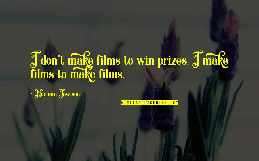 Strategize Quotes By Norman Jewison: I don't make films to win prizes. I