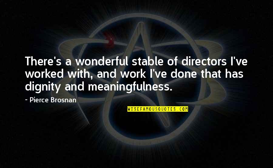 Strategize Quotes By Pierce Brosnan: There's a wonderful stable of directors I've worked