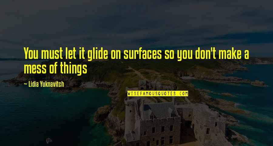 Strategy And Tactic Quotes By Lidia Yuknavitch: You must let it glide on surfaces so
