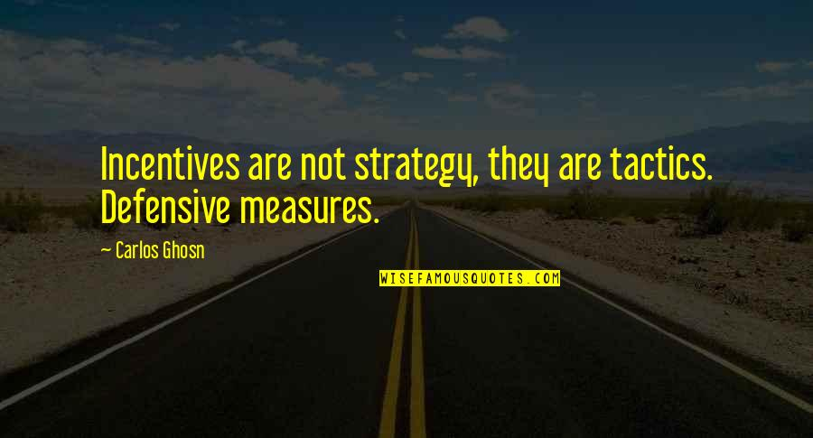Strategy Vs Tactics Quotes By Carlos Ghosn: Incentives are not strategy, they are tactics. Defensive