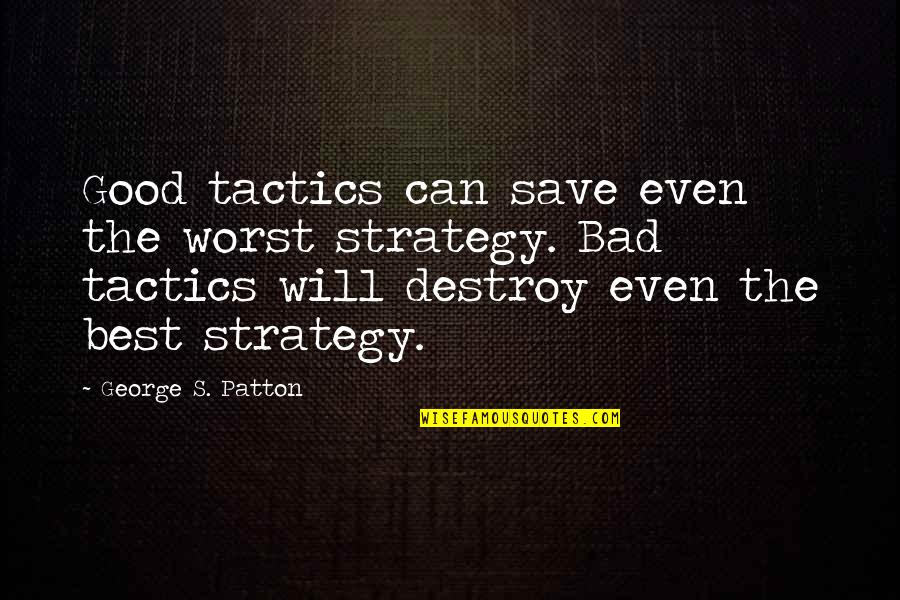 Strategy Vs Tactics Quotes By George S. Patton: Good tactics can save even the worst strategy.