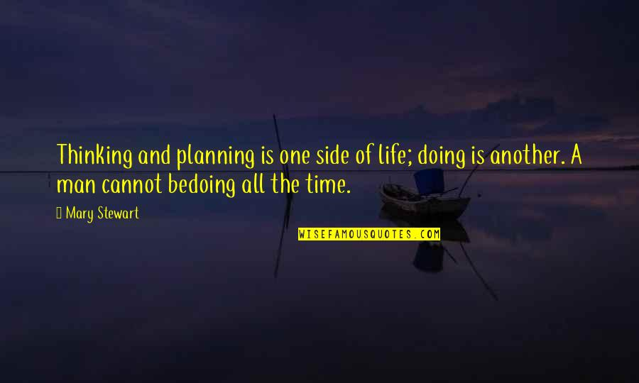 Strategy Vs Tactics Quotes By Mary Stewart: Thinking and planning is one side of life;