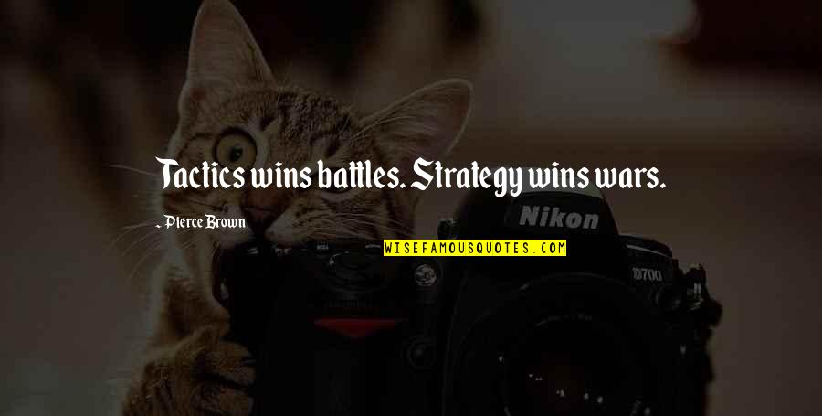 Strategy Vs Tactics Quotes By Pierce Brown: Tactics wins battles. Strategy wins wars.