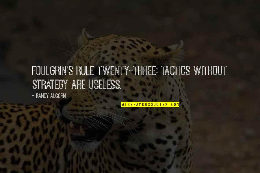Strategy Vs Tactics Quotes By Randy Alcorn: Foulgrin's Rule Twenty-Three: tactics without strategy are useless.