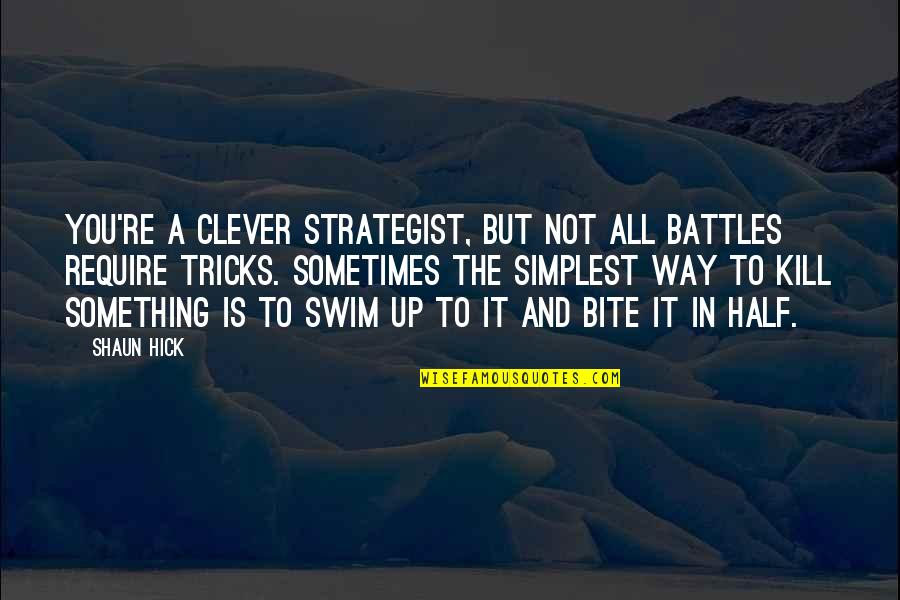 Strategy Vs Tactics Quotes By Shaun Hick: You're a clever strategist, but not all battles