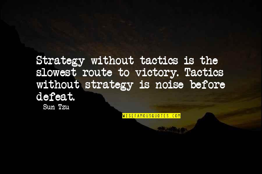 Strategy Vs Tactics Quotes By Sun Tzu: Strategy without tactics is the slowest route to