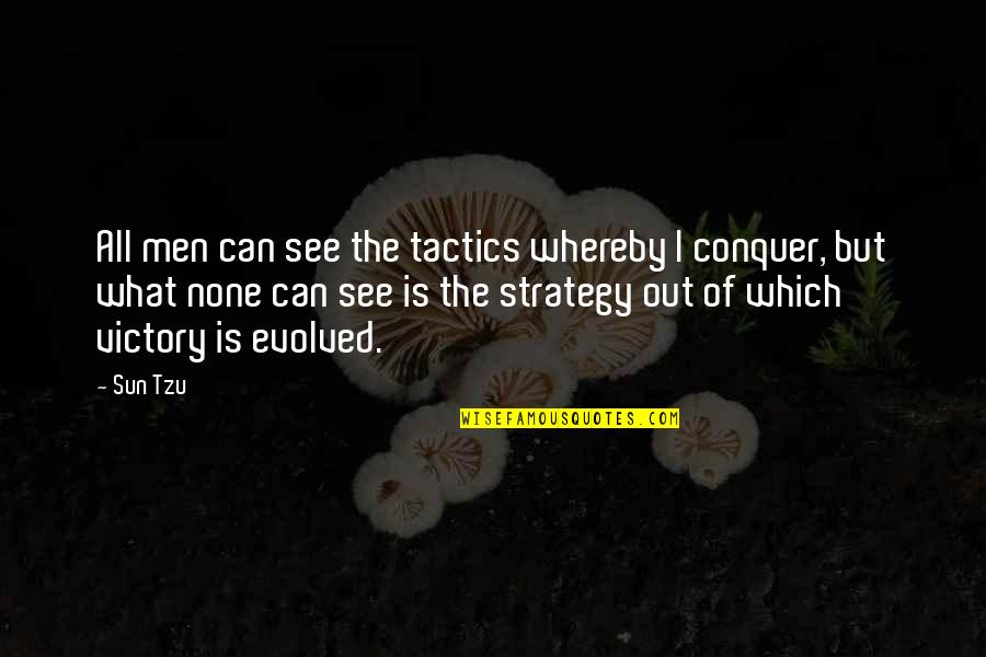 Strategy Vs Tactics Quotes By Sun Tzu: All men can see the tactics whereby I