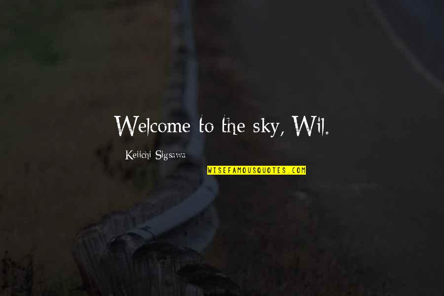 Stratton Finance Quotes By Keiichi Sigsawa: Welcome to the sky, Wil.