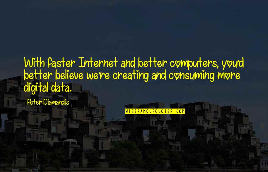 Stratton Finance Quotes By Peter Diamandis: With faster Internet and better computers, you'd better
