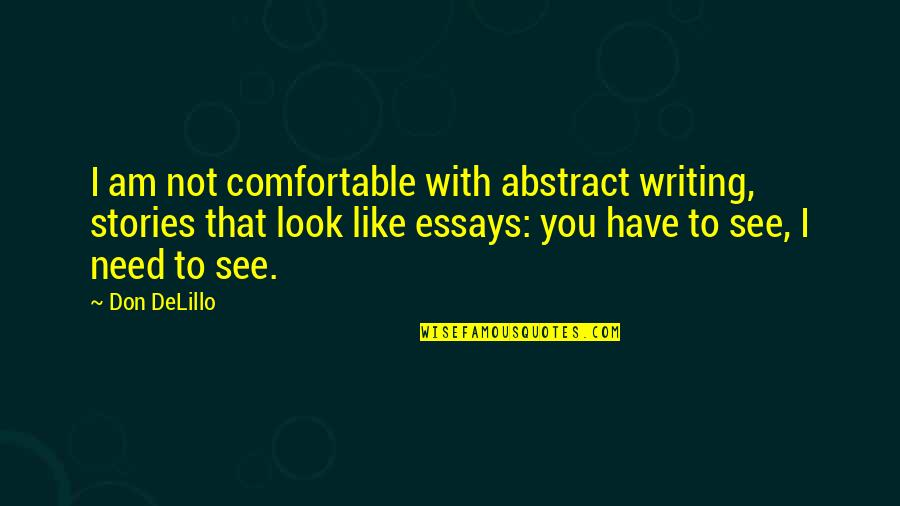 Stratum Quotes By Don DeLillo: I am not comfortable with abstract writing, stories