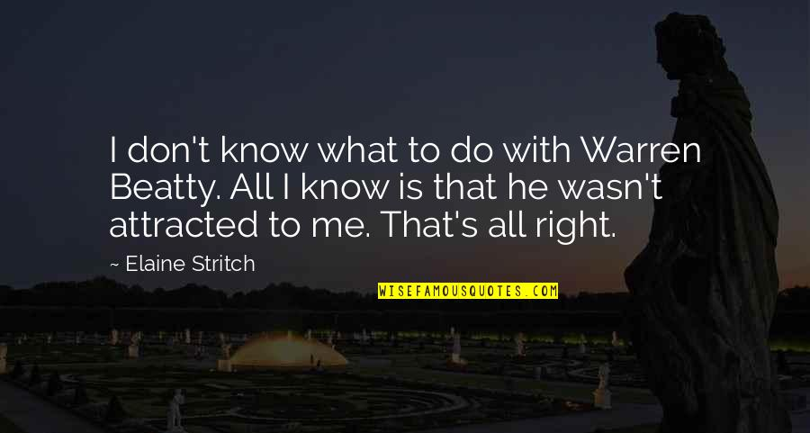 Stratum Quotes By Elaine Stritch: I don't know what to do with Warren