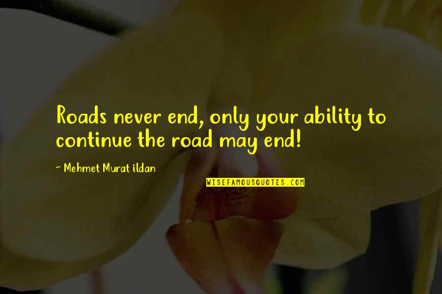 Stratum Quotes By Mehmet Murat Ildan: Roads never end, only your ability to continue