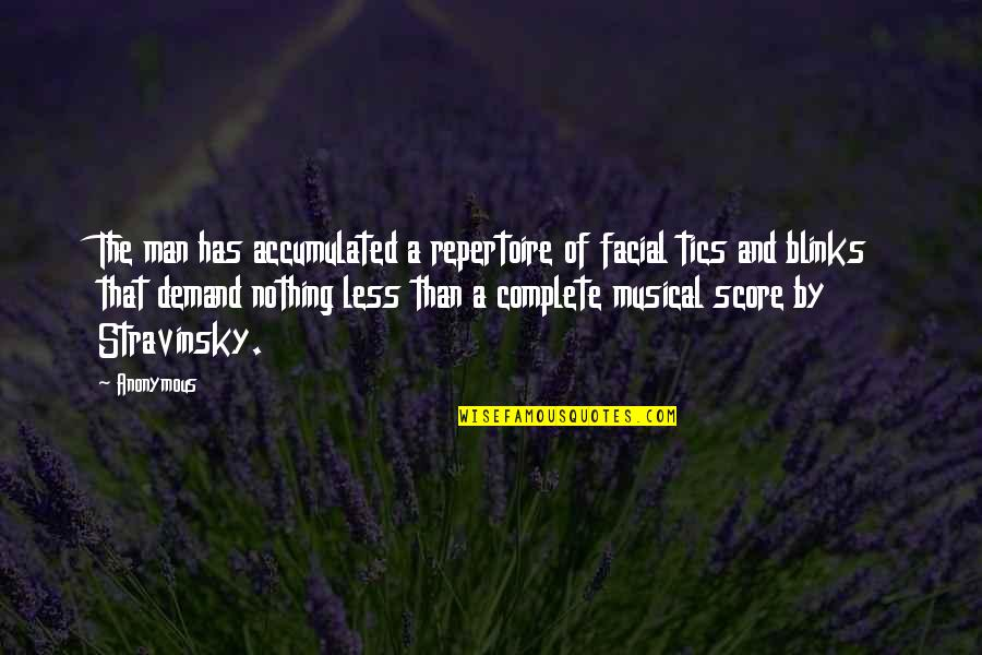 Stravinsky's Quotes By Anonymous: The man has accumulated a repertoire of facial