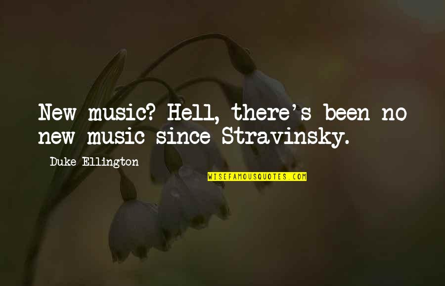 Stravinsky's Quotes By Duke Ellington: New music? Hell, there's been no new music