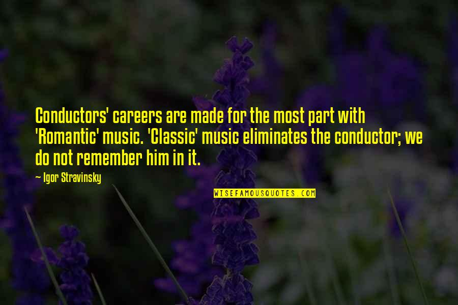 Stravinsky's Quotes By Igor Stravinsky: Conductors' careers are made for the most part