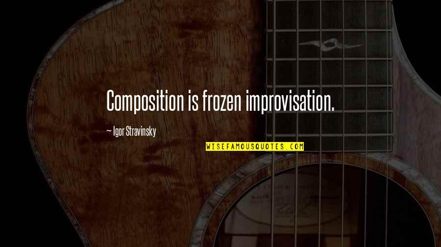 Stravinsky's Quotes By Igor Stravinsky: Composition is frozen improvisation.