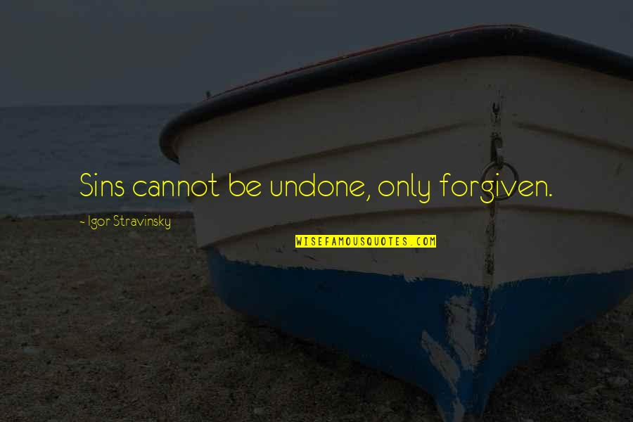 Stravinsky's Quotes By Igor Stravinsky: Sins cannot be undone, only forgiven.