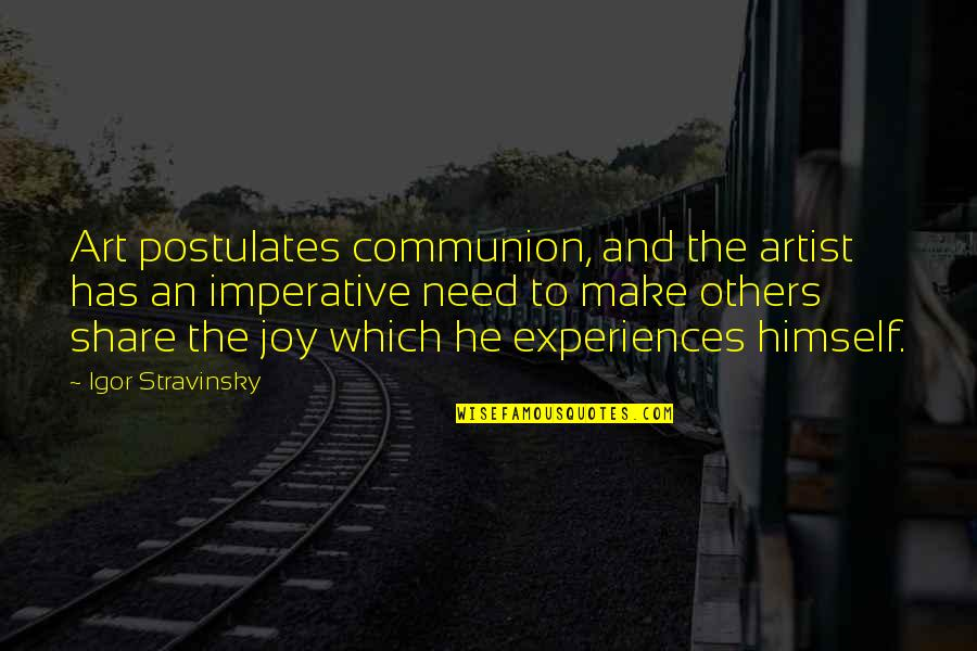 Stravinsky's Quotes By Igor Stravinsky: Art postulates communion, and the artist has an