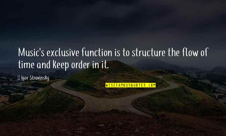 Stravinsky's Quotes By Igor Stravinsky: Music's exclusive function is to structure the flow