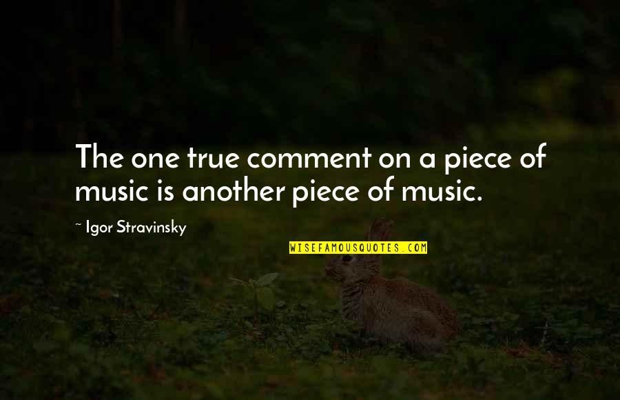 Stravinsky's Quotes By Igor Stravinsky: The one true comment on a piece of