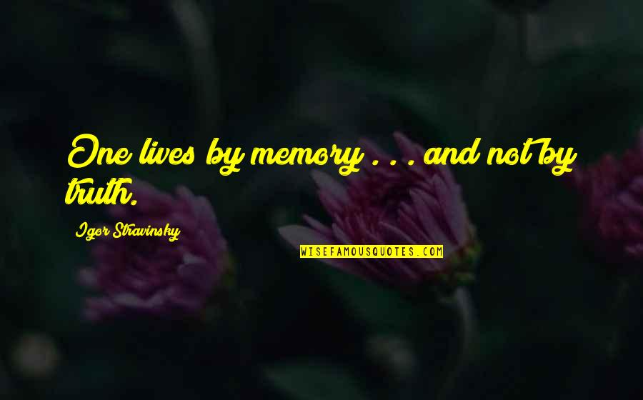 Stravinsky's Quotes By Igor Stravinsky: One lives by memory . . . and