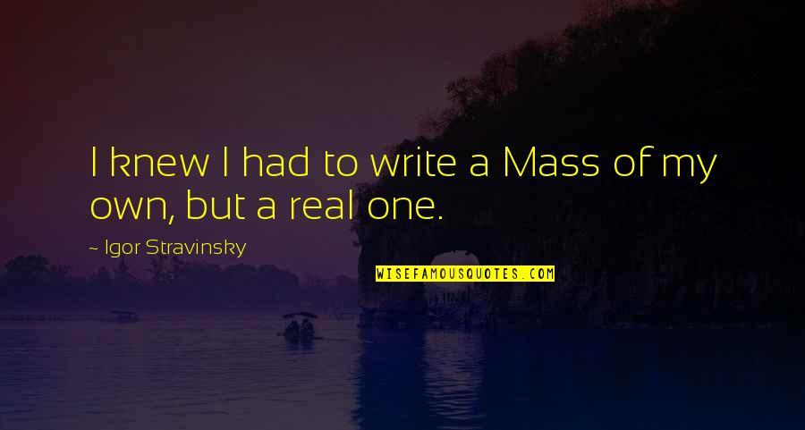 Stravinsky's Quotes By Igor Stravinsky: I knew I had to write a Mass