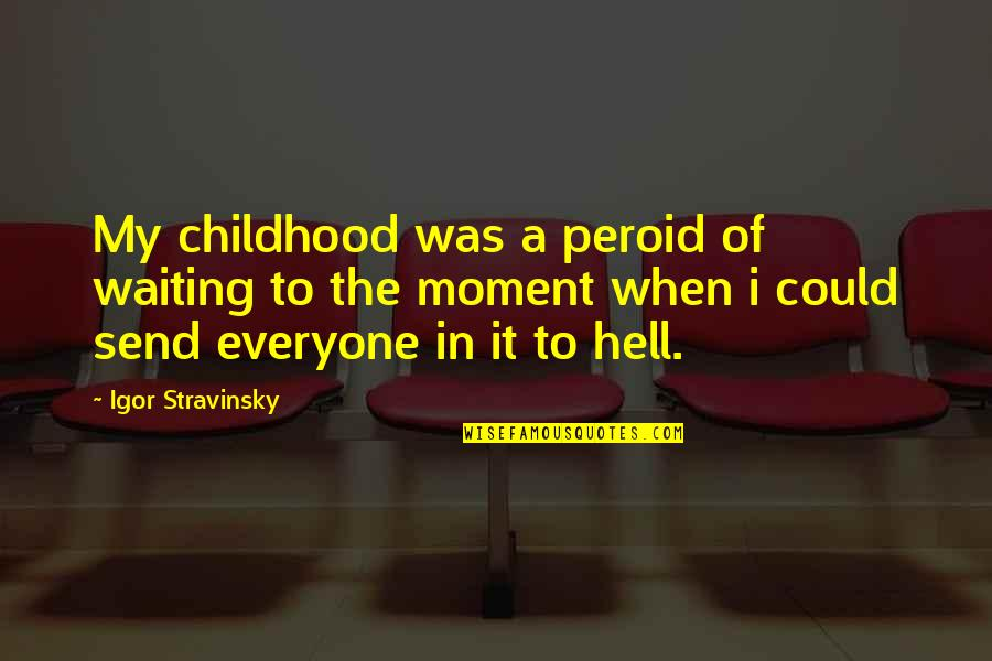 Stravinsky's Quotes By Igor Stravinsky: My childhood was a peroid of waiting to