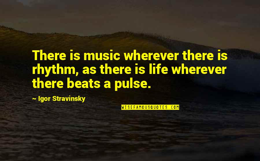Stravinsky's Quotes By Igor Stravinsky: There is music wherever there is rhythm, as