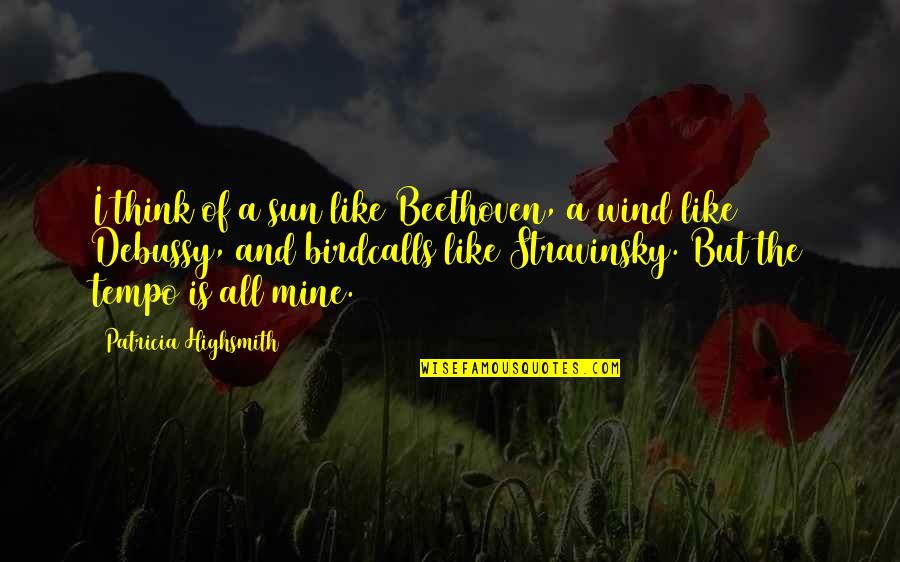 Stravinsky's Quotes By Patricia Highsmith: I think of a sun like Beethoven, a