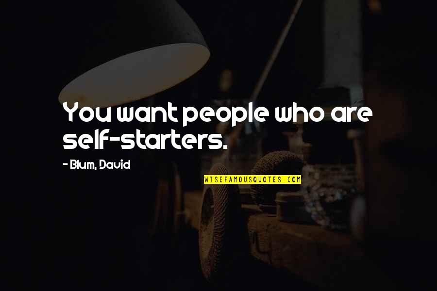 Strayingof Quotes By Blum, David: You want people who are self-starters.