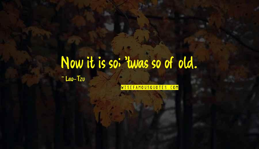 Strayingof Quotes By Lao-Tzu: Now it is so; 'twas so of old.
