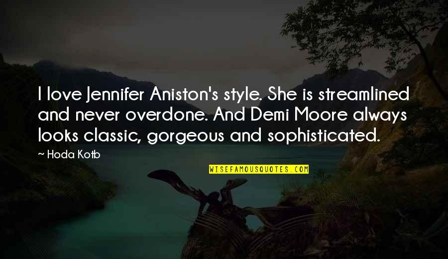 Streamlined Quotes By Hoda Kotb: I love Jennifer Aniston's style. She is streamlined